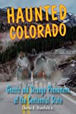 Haunted Colorado: Ghosts & Strange Phenomena of the Centennial State (Haunted Series)