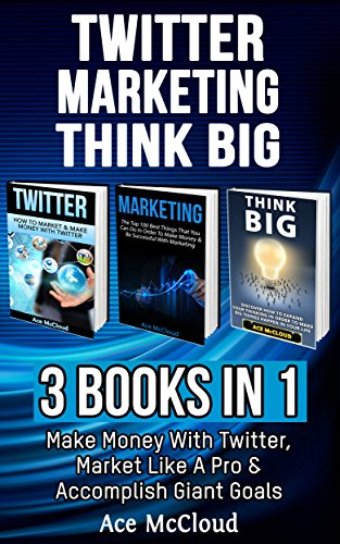 twitter-marketing-think-big-3-books-in-1-make-money-with-twitter-market-like-a-pro-accomplish-giant-