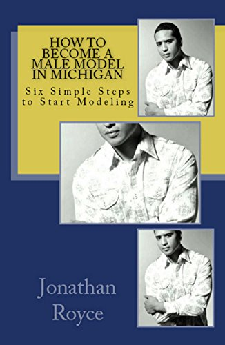 How to Become a Male Model in Michigan: Six Simple Steps to Start Modeling (Male Modeling compare prices)