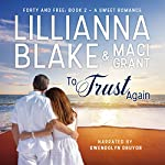 To Trust Again: Forty and Free, Book 2 | Lillianna Blake,Maci Grant
