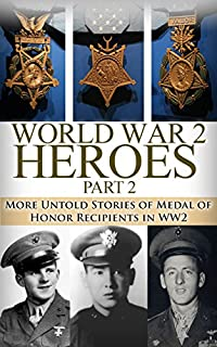 World War 2 Heroes Part 2: More Untold Stories Of Medal Of Honor Recipients Of Ww2 by Ryan Jenkins ebook deal