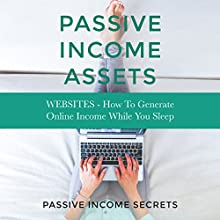 Passive Income Assets: Websites - How to Generate Online Income While You Sleep (Monetize Your Website - Passive Income Online) (       UNABRIDGED) by Passive Income Secrets Narrated by Lavon Thomas