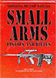Small Arms: Pistols and Rifles (Greenhill Military Manuals) (1853671754) by Hogg, Ian V.