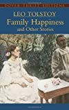 Family Happiness and Other Stories[ FAMILY HAPPINESS AND OTHER STORIES ] by Tolstoy, Leo Nikolayevich (Author ) on Aug-15-2005 Paperback (0486440818) by Tolstoy, Leo Nikolayevich