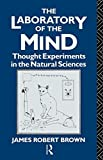 The Laboratory of the Mind: Thought Experiments in the Natural Sciences (Philosophical Issues in Science)