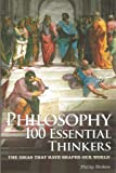 Philosophy: 100 Essential Thinkers: The Ideas That Have Shaped Our World (Popular Reference)