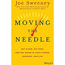 Moving the Needle: Get Clear, Get Free, and Get Going in Your Career, Business, and Life! (       UNABRIDGED) by Joe Sweeney, Mike Yorkey Narrated by Christopher Price