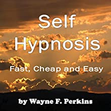 Self-Hypnosis: Fast, Cheap, and Easy Audiobook by Wayne Perkins Narrated by Wayne Perkins