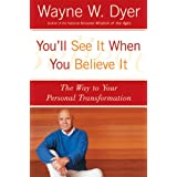 You'll See It When You Believe It ~ Wayne W. Dyer