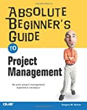 img - for Absolute Beginner's Guide to Project Management by Greg Horine (2005-05-02) book / textbook / text book