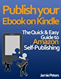 img - for Publish your Ebook on Kindle - The Quick and Easy Guide to Amazon Self Publishing book / textbook / text book