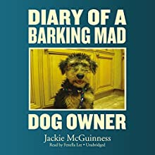 Diary of a Barking Mad Dog Owner Audiobook by Jackie McGuinness Narrated by Fenella Lee