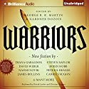 Warriors Hörbuch von George R. R. Martin (author and editor), Gardner Dozois (author and editor) Gesprochen von: Patrick Lawlor, Christina Traister