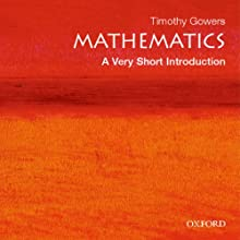 Mathematics: A Very Short Introduction Audiobook by Timothy Gowers Narrated by Craig Jessen