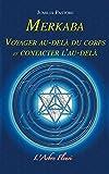 Merkaba - Voyager au-del� du corps et contacter l'au-del�