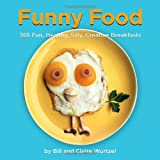 Funny Food: 365 Fun, Healthy, Silly, Creative Breakfasts