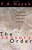 The Sensory Order: An Inquiry into the Foundations of Theoretical Psychology (0226320944) by Hayek, F. A.