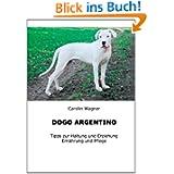 Dogo Argentino: Tipps zur Haltung und Erziehung, Ernährung und Pflege