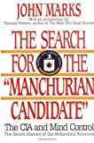 "The Search for the ""Manchurian Candidate"": The CIA and Mind Control: The Secret History of the Behavioral Sciences (0393307948) by John D. Marks"
