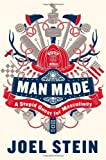 Man Made: A Stupid Quest for Masculinity by Stein, Joel published by Grand Central Publishing (2012)