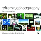 Reframing Photography: Theory and Practice