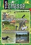 Du chiot au champion - Top Chasse - C...