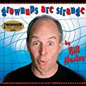 Grownups Are Strange Performance by Bill Harley Narrated by Bill Harley