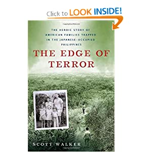 The Edge of Terror: The Heroic Story of American Families Trapped in the Japanese-occupied Philippines Scott Walker
