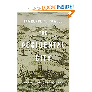The Accidental City: Improvising New Orleans by Lawrence N. Powell