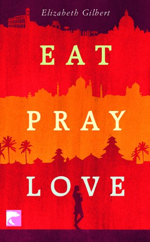 Eat Pray Love: Eine Frau auf der Suche nach allem quer durch Italien, Indien und Indonesien