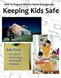 Keeping Kids Safe (How To Prepare Children for Home Emergencies) (Volume 1)