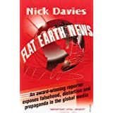 Flat Earth News: An Award-winning Reporter Exposes Falsehood, Distortion and Propaganda in the Global Mediaby Nick Davies