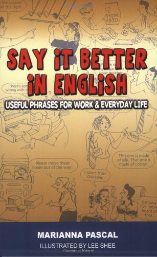 Say it Better in English: Useful Phrases for Work and Everyday Life