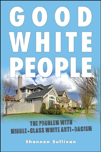 Good White People: The Problem with Middle-Class White Anti-Racism (SUNY series, Philosophy and Race) (Good Middle compare prices)