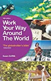 Work Your Way Around the World: The Globetrotter's Bible (1780591837) by Griffith, Susan