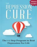 Depression: The Depression Cure: The 11-Step Program to Naturally Beat Depression For Life (depression cure, depression books, depression and anxiety, ... emotional intelligence, mood disorders)