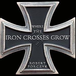 Where the Iron Crosses Grow Hörbuch