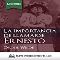 La Importancia de Llamarse Ernesto [The Importance of Being Earnest]: Una Comedia Ligera Para Gente Seria En Tres Actos [A Light Comedy for Serious People in Three Acts] Audiobook by Oscar Wilde Narrated by  RUMI Productions LLC