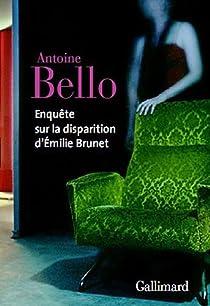 Enquête sur la disparition d'Émilie Brunet par Antoine Bello
