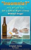 Insomnia!-How Anyone Can Get a Great Nights Sleep NATURALLY, and WITHOUT Drugs