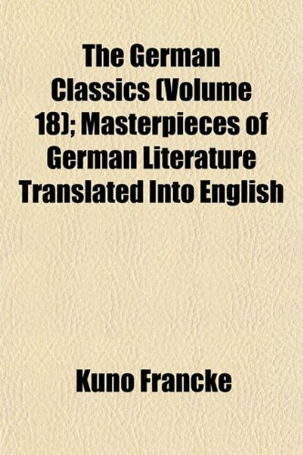 The German Classics (Volume 18); Masterpieces of German Literature Translated Into English
