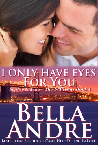 Like a little romance? Or a lot? Then we think you'll love this free excerpt from our brand new Kindle Nation Daily Romance of the Week, Bella Andre's I Only Have Eyes For You: The Sullivans, Book 4  – 4.8 stars and $4.99 on Kindle!