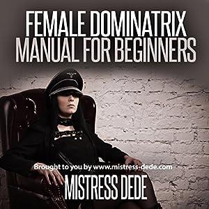 Female Dominatrix Manual for Beginners: Sissy Boy Feminization Training Hörbuch von  Mistress Dede Gesprochen von: Audrey Lusk
