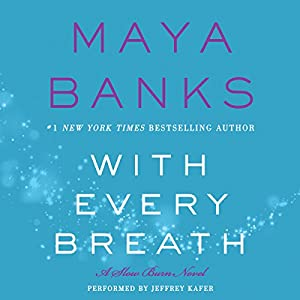 With Every Breath: A Slow Burn Novel Audiobook by Maya Banks Narrated by Jeffrey Kafer