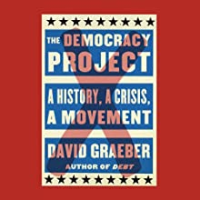 The Democracy Project: A History, a Crisis, a Movement (       UNABRIDGED) by David Graeber Narrated by Grover Gardner