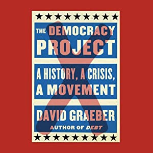 The Democracy Project: A History, a Crisis, a Movement | [David Graeber]