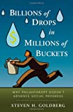 img - for Billions of Drops in Millions of Buckets: Why Philanthropy Doesn't Advance Social Progress book / textbook / text book