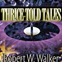 Thrice Told Tales Audiobook by Robert W. Walker Narrated by Bob Dunsworth