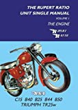Rupert Ratio The Rupert Ratio Unit Single Engine Manual: Volume 1: The Engine BSA C15, B40, B25, B44, B50, Triumph TR25W