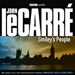 Smiley's People (Dramatised)  by John Le Carre Narrated by Simon Russell Beale, Anna Chancellor, Lindsay Duncan, Maggie Steed, Alex Jennings, Kenneth Cranham